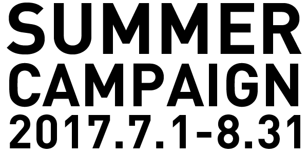 SUMMER CAMPAIGN 2017.7.1-8.31